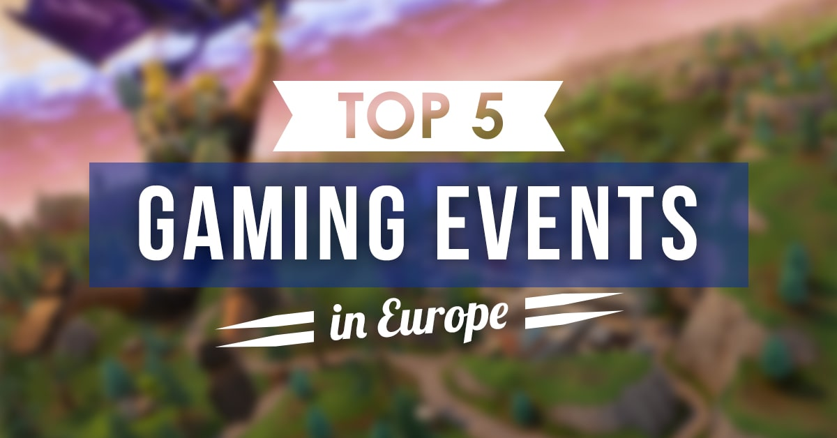 TOP 5 Game Events 2019 You Should Visit in Europe